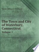 The Town and City of Waterbury  Connecticut