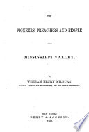 The Pioneers  Preachers  and People of the Mississippi Valley