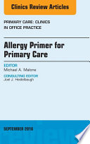 Allergy Primer for Primary Care  An Issue of Primary Care  Clinics in Office Practice  E Book