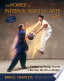 """The Power of Internal Martial Arts and Chi: Combat and Energy Secrets of Ba Gua, Tai Chi, and Hsing-i"" by Bruce Frantzis"
