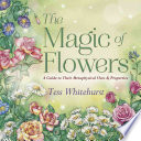 """The Magic of Flowers: A Guide to Their Metaphysical Uses & Properties"" by Tess Whitehurst"