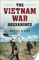 The Vietnam War reexamined / Michael G. Kort, Boston University.