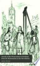 Annals of the Persecution in Scotland  from the Restoration to the Revolution Book PDF