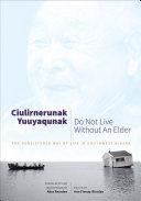 Ciulirnerunak yuuyaqunak = Do not live without an elder : the subsistence way of life in southwest Alaska / edited by Ann Fienup-Riordan ; translated by Alice Aluskak Rearden