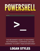 Powershell: The Beginner's Guide to Mastering the Powershell Command ...