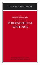 Philosophical Writings  Friedrich Nietzsche