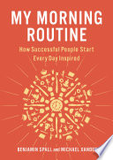"""My Morning Routine: How Successful People Start Every Day Inspired"" by Benjamin Spall, Michael Xander"