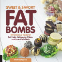 Sweet and Savory Fat Bombs Book