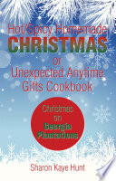 Hot Spicy Homemade Christmas Or Unexpected Anytime Gifts Cookbook Book PDF