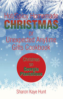 Hot Spicy Homemade Christmas or Unexpected Anytime Gifts Cookbook