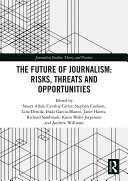 The Future of Journalism  Risks  Threats and Opportunities