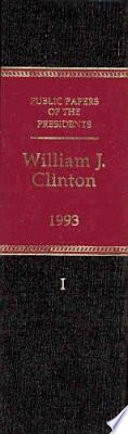 Public Papers Of The Presidents Of The United States William J Clinton 1993 Book 1 January 20 To July 31 1993