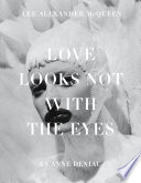 Love Looks Not with the Eyes  Thirteen Years with Lee Alexander McQueen Book PDF