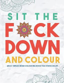 Sit the F*ck Down and Colour
