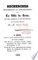 Recherches historiques et anecdotiques sur la ville de Sens, sur son antiquité et ses monuments