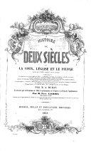Histoire de deux siècles, ou la cour, l'église et le peuple depuis 1650 jusqu'à nos jours ... par M. A. Dumas (terminée par la révolution de 1848, la proclamation de l'Empire, et la dynastie napoléonienne, par M. Paul Lacroix).