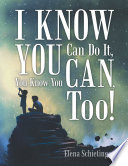 I Know You Can Do It, You Know You Can, Too!