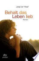 Behalt das Leben lieb  : Roman