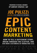 Epic Content Marketing: How to Tell a Different Story, Break through the Clutter, and Win More Customers by Marketing Less
