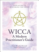 Wicca  A Modern Practitioner s Guide