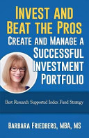 Invest And Beat The Pros Create And Manage A Successful Investment Portfolio