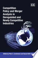 Competition Policy and Merger Analysis in Deregulated and Newly Competitive Industries