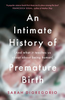 Early  An Intimate History of Premature Birth and What It Teaches Us About Being Human