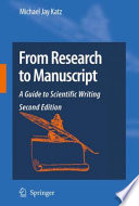 """From Research to Manuscript: A Guide to Scientific Writing"" by Michael Jay Katz"