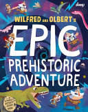 Wilfred and Olbert's Epic Prehistoric Adventure