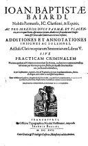 Ioan  Baptistae Baiardi Additiones et annotationes insignes ac solemnes  ad Iulii Clari receptarum Sententiarum libros V  sive practicam criminalem