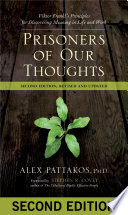 """Prisoners of Our Thoughts: Viktor Frankl's Principles for Discovering Meaning in Life and Work"" by Alex Pattakos"