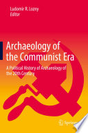 Archaeology of the Communist Era  : A Political History of Archaeology of the 20th Century