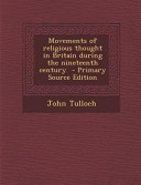 Movements Of Religious Thought In Britain During The Nineteenth Century Primary Source Edition