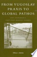 From Yugoslav Praxis to Global Pathos  : Anti-hegemonic Post-post-marxist Essays