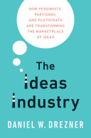 The Ideas Industry: How Pessimists, Partisans, and Plutocrats are ...
