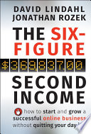 """""""The Six-Figure Second Income: How To Start and Grow A Successful Online Business Without Quitting Your Day Job"""" by David Lindahl, Jonathan Rozek"""