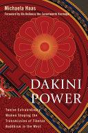 Dakini Power: Twelve Extraordinary Women Shaping the Transmission of ...