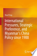 International Pressures Strategic Preference And Myanmar S China Policy Since 1988