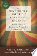 """The Mindfulness Solution for Intense Emotions: Take Control of Borderline Personality Disorder with DBT"" by Cedar R. Koons, Marsha M. Linehan"