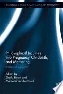 Philosophical Inquiries into Pregnancy  Childbirth  and Mothering