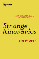 Strange Itineraries: The complete short fiction of Tim Powers
