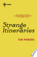 Strange Itineraries  : The complete short fiction of Tim Powers