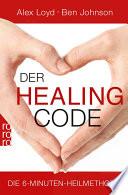 Der Healing Code  : Die 6-Minuten-Heilmethode