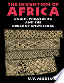 The Invention of Africa  Gnosis  Philosophy  and the Order of Knowledge