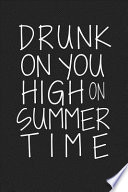 Drunk on You High on Summer Time