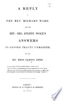 A Reply to the Rev  Richard Ward and the Rev  G  A  Poole s Answers to Oxford Tracts Unmasked   With a MS  letter from S  Butler  Bishop of Lichfield  MS  notes and printed cuttings inserted   Book PDF