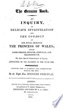 The Genuine Book An Inquiry Or Delicate Investigation Into The Conduct Of Her Royal Highness The Princess Of Wales Reprinted From An Authentic Copy Superintended Through The Press By The Right Hon Spencer Perceval A Correct Narrative Of The Parliamentary Proceedings And Various Documents Explanatory Of The Circumstances That Have Led To The Disclosure Of The Delicate Investigation Etc With A Portrait