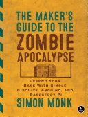 The Maker's Guide to the Zombie Apocalypse: Defend Your Base ...