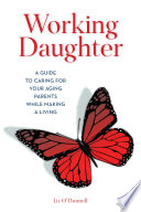 """""""Working Daughter: A Guide to Caring for Your Aging Parents While Making a Living"""" by Liz O'Donnell"""