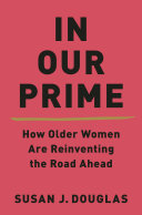 In Our Prime: How Older Women Are Reinventing the Road Ahead Pdf/ePub eBook